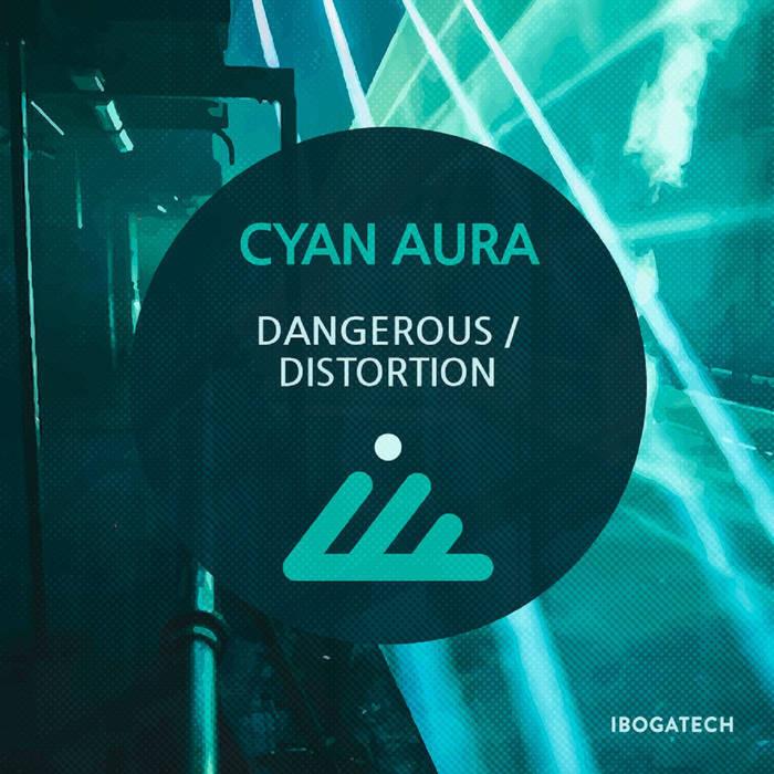 IBOGATECH - CYAN AURA - Dangerous / Distortions