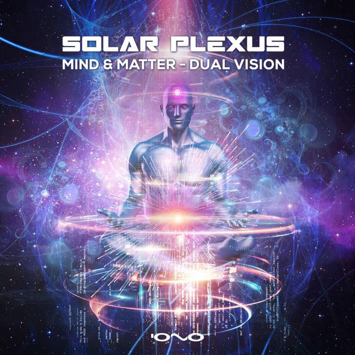 Iono Music - DUAL VISION, MIND, MATTER - Solar Plexus