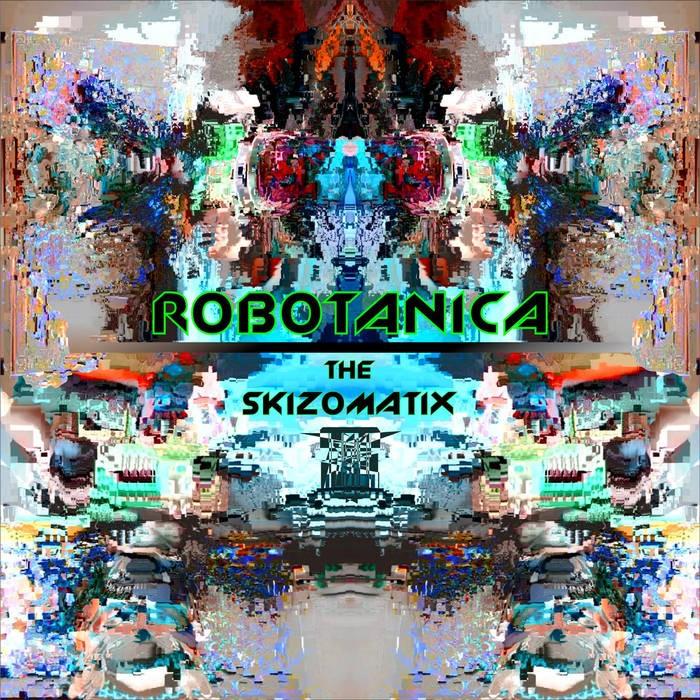 Random Records - ROBOTANICA - The Skizomatix