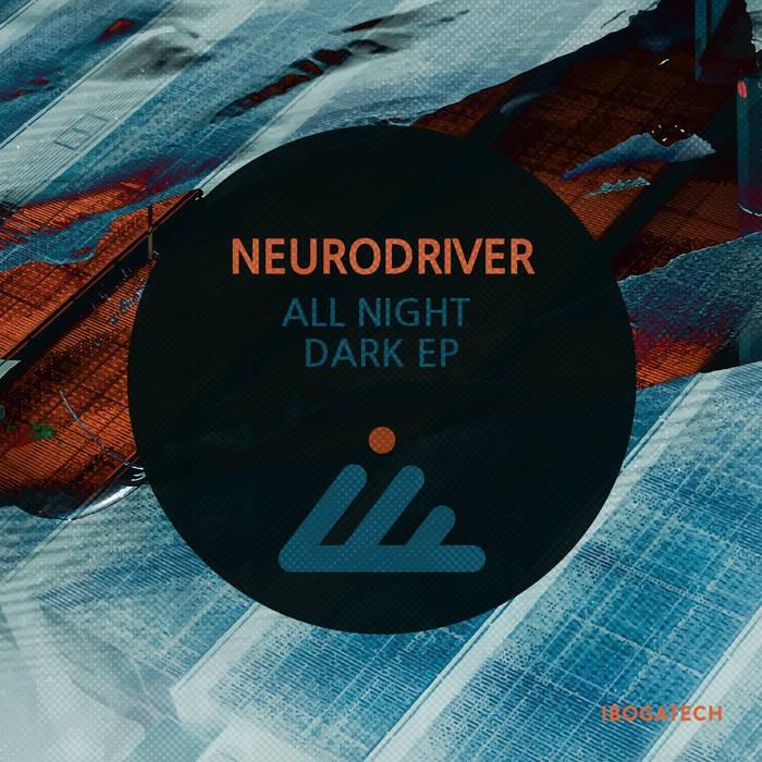 IBOGATECH - NEURODRIVER - All Night Dark