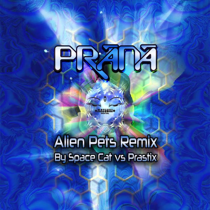 Matsuri Digital - PRANA - Alien Pets Remix