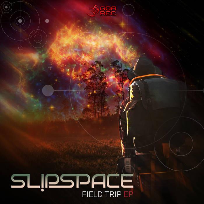 Goa Records - SLIPSPACE - Field Trip