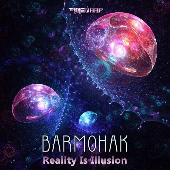 Timewarp Records - BARMOHAK - Reality Is Illusion