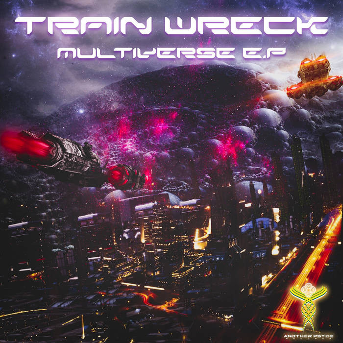 Another Psyde Records - TRAIN WRECK - Multiverse