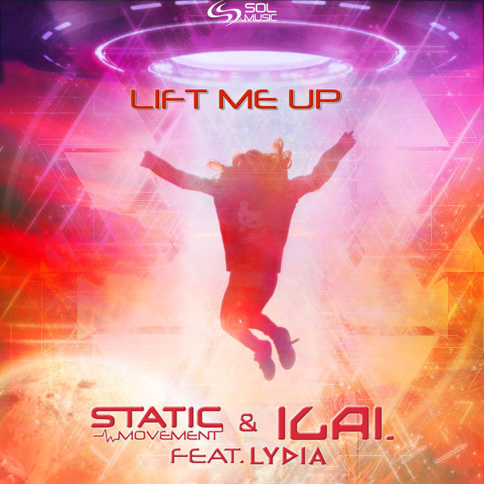 Sol Music - STATIC MOVEMENT, ILAI - Lift Me Up