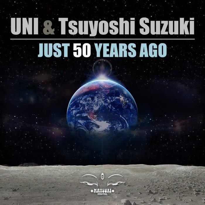 Matsuri Digital - UNI, TSUYOSHI SUZUKI - Just 50 Years Ago