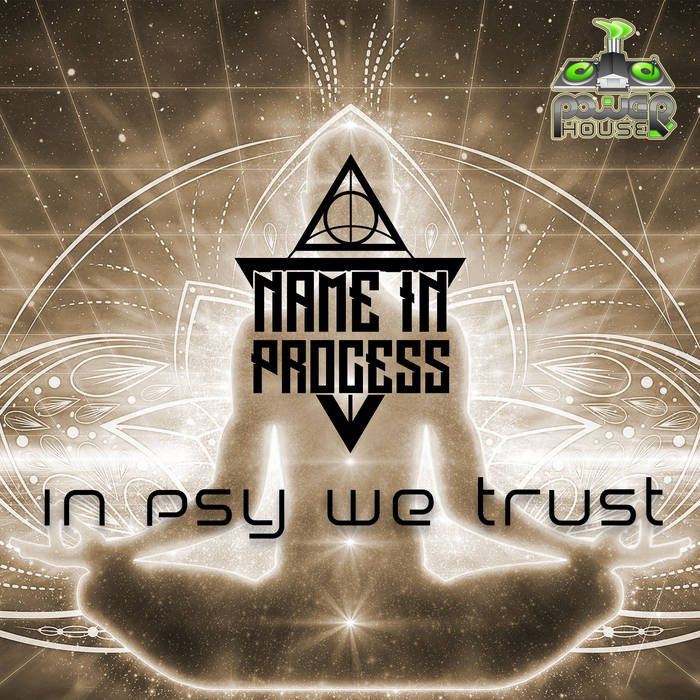 Power House - NAME IN PROCESS - In Psy We Trust