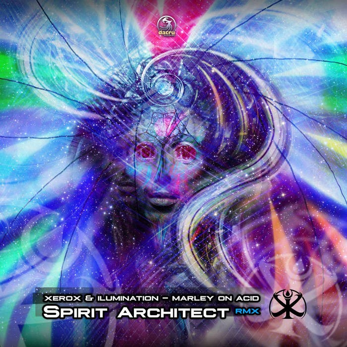 Dacru Records - XEROX and ILLUMINATION - Marley On Acid (Spirit Architect Remix)
