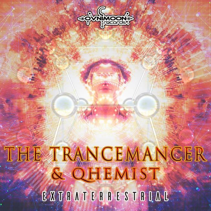 Ovnimoon Records - THE TRANCEMANCER, QHEMIST - Extraterrestrial