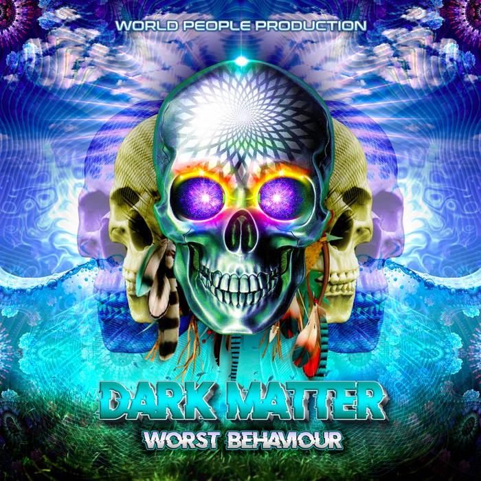 World People - DARK MATTER - Worst Behaviour