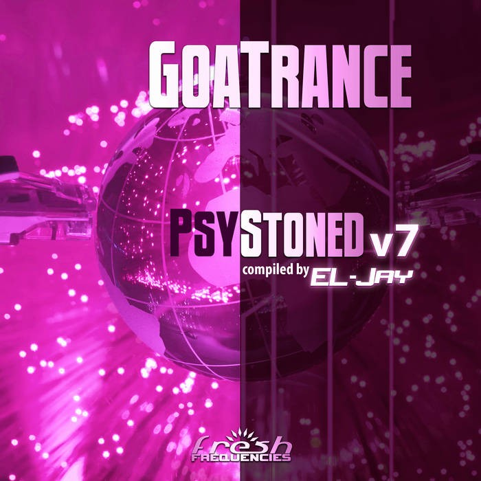 Fresh Frequencies - .Various - GoaTrance PsyStoned Compiled by EL-Jay, Vol. 7