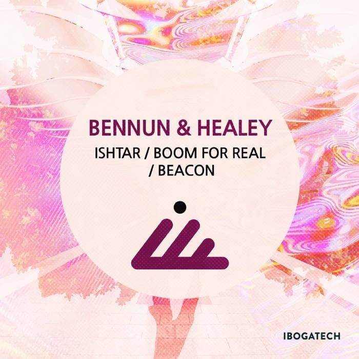 IBOGATECH - BENNUN, HEALEY - Ishtar / Boom for Real / Beacon