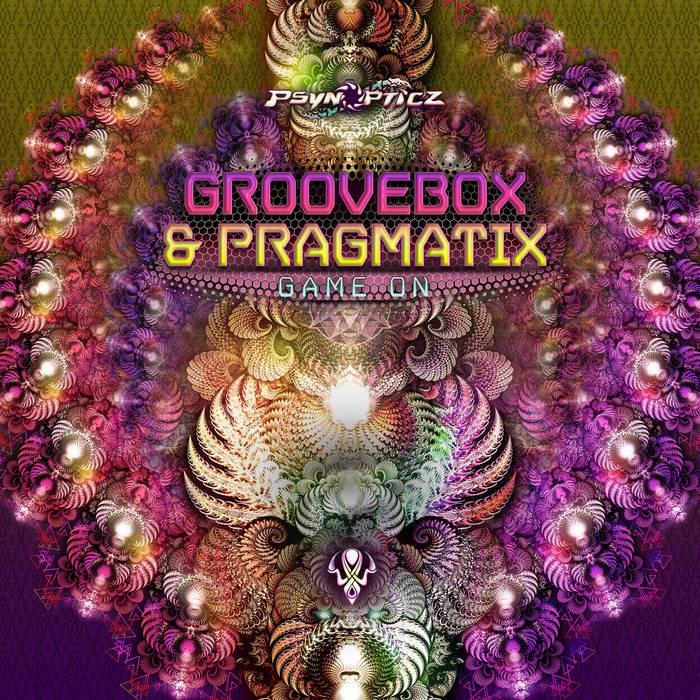 Psynopticz Records - PRAGMATIX, GROOVEBOX - Game On