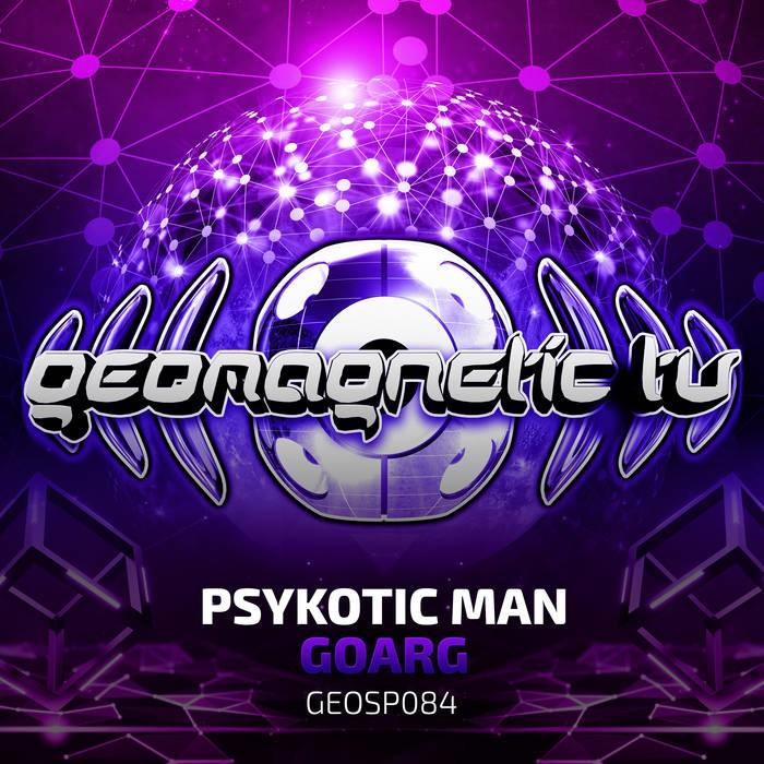 Geomagnetic.tv - PSYKOTIC MAN - Goarg