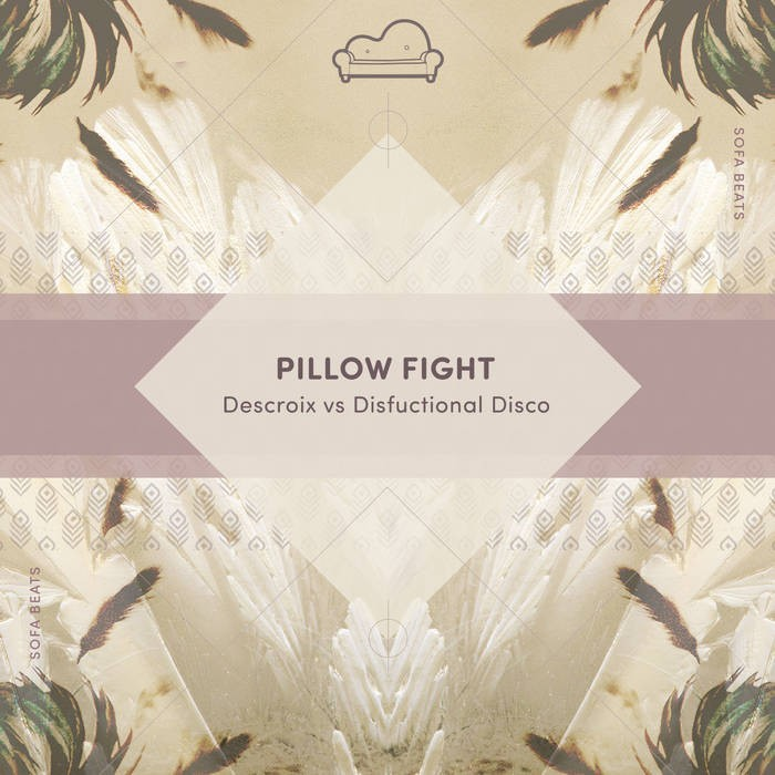Sofa Beats Records - DESCROIX, DISFUNCTIONAL DISCO - Pillow Fight