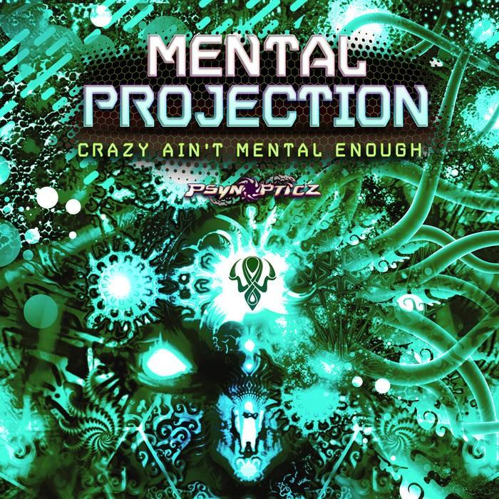 Psynopticz Records - MENTAL PROJECTION - Crazy Ain't Mental Enough