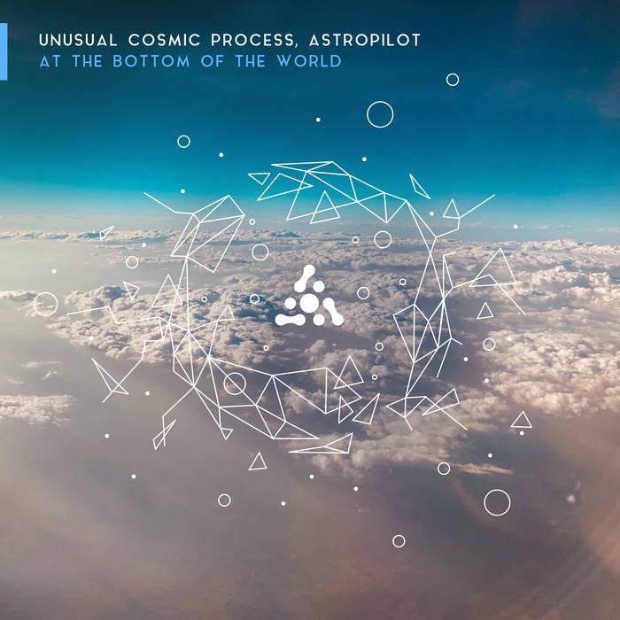 Astropilot Music - UNUSUAL COSMIC PROCCESS, ASTROPILOT - At The Bottom Of The World