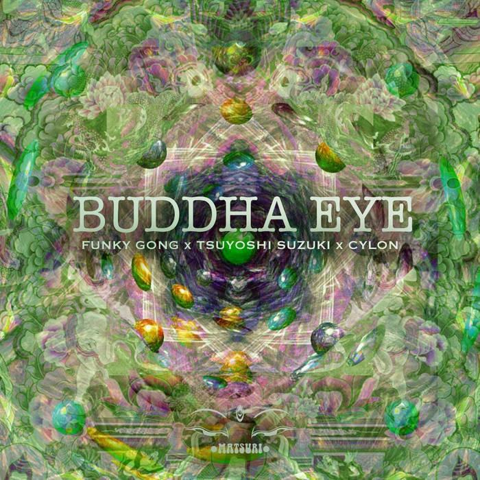 Matsuri Digital - FUNKY GONG, TSUYOSHI SUZUKI, CYLON - Buddha Eye