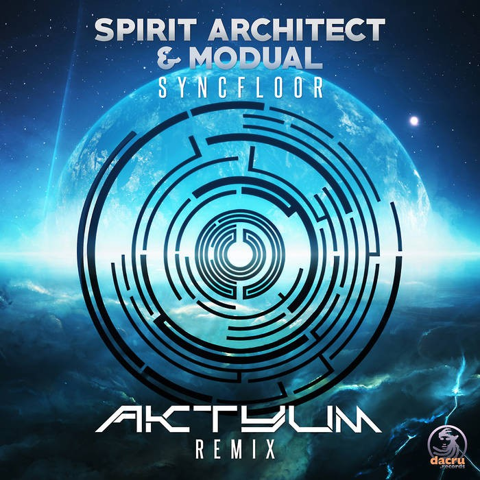 Dacru Records - SPIRIT ARCHITECT, MODUAL - Syncfloor (Aktyum Remix)