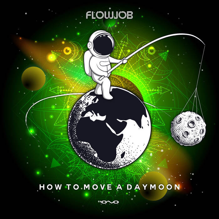 Iono Music - FLOWJOB - How to Move a Daymoon