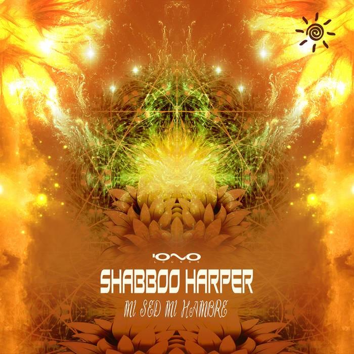 Iono Music - SHABBOO HARPER - Mi Sed Mi Hambre