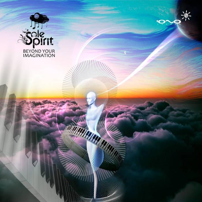 Iono Music - SOLE SPIRIT - Beyond Your Imagination