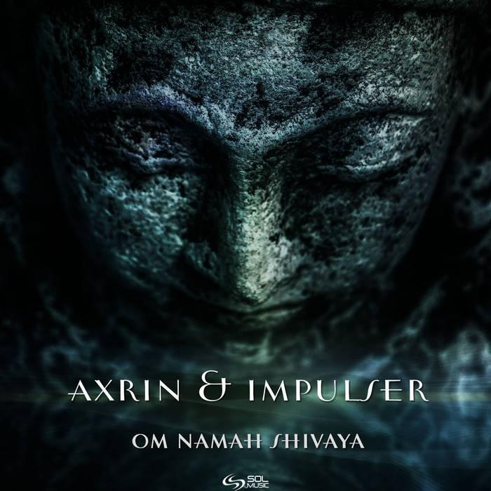Sol Music - AXRIN, IMPULSER - Om Namah Shivaya
