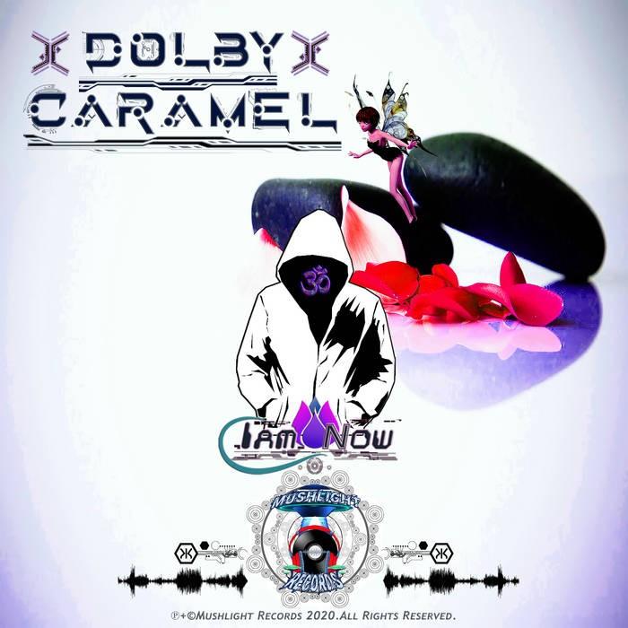 Mushlight Records - DOLBY CARAMEL - Iam Now