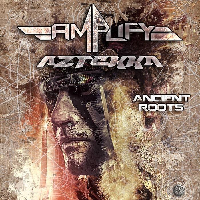 Antu Records - AMPLIFY, AZTEKKA - Ancient Roots