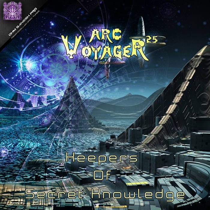 Ohm Ganesh Pro - ARC VOYAGER 25 - Keepers Of Secret Knowledge