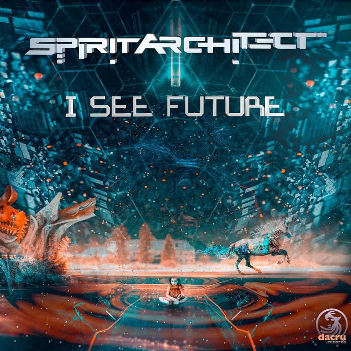 Dacru Records - SPIRIT ARCHITECT - I See Future