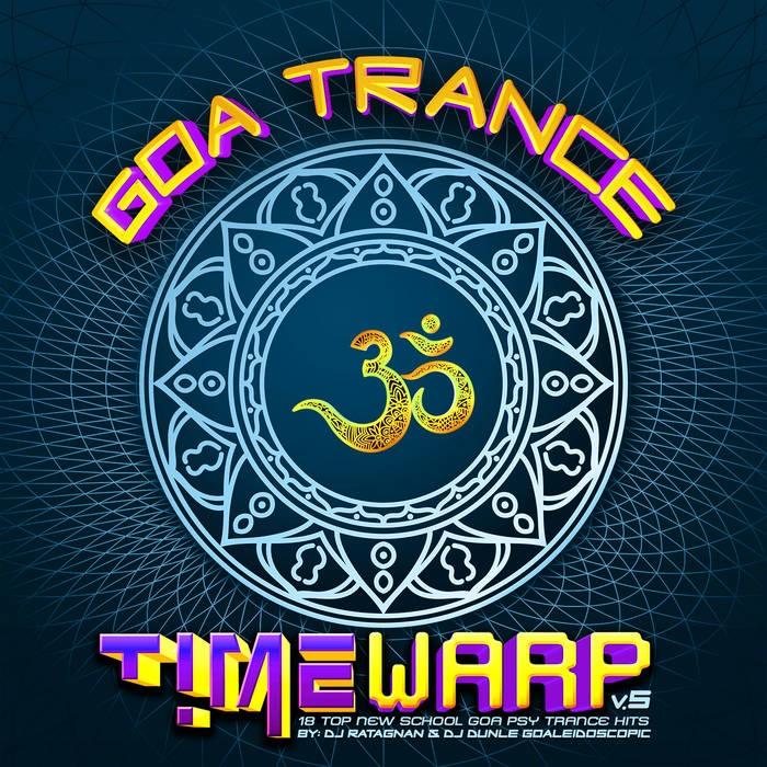 Timewarp Records - DJ RATAGNAN, DJ DUNLE GOALEIDOSCOPIC - Goa Trance Timewarp v.5 by DJ Ratagan and DJ Dunle Goaleidoscopic