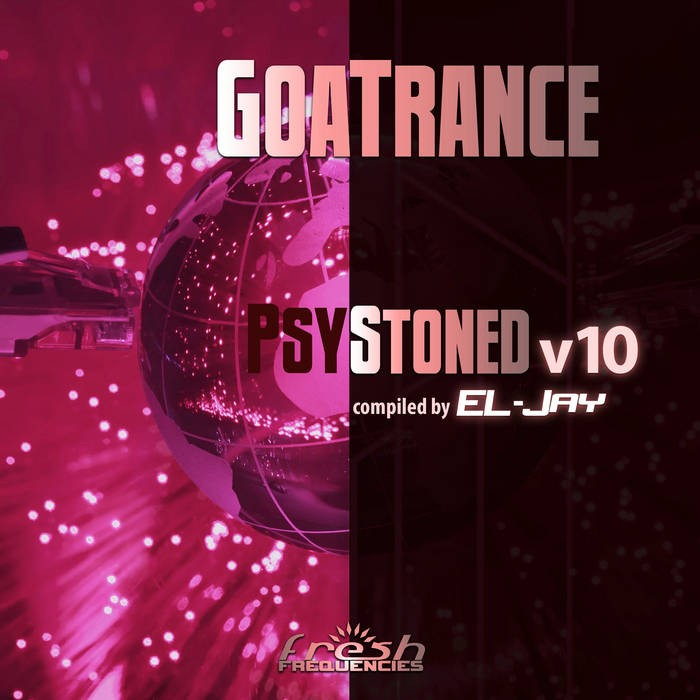 Fresh Frequencies - EL-JAY - GoaTrance PsyStoned Compiled by EL-Jay, Vol. 10