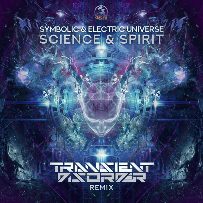 Dacru Records - SYMBOLIC, ELECTRIC UNIVERSE - Science & Spirit (Transient Disorder Remix)