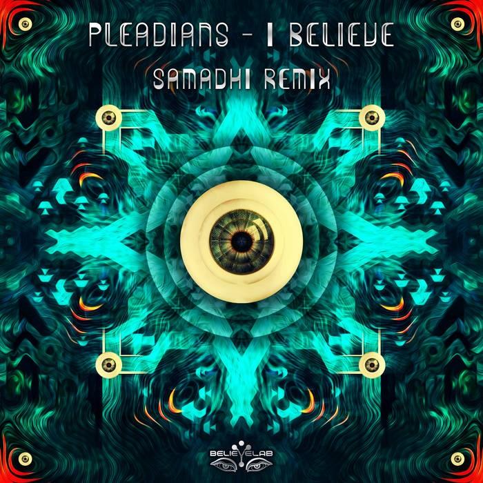Believe Lab - PLEIADIANS - I Believe (Samadhi  Rmx)