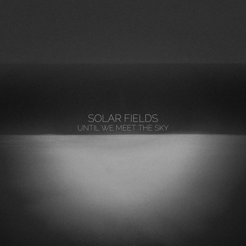 Sidereal - SOLAR FIELDS - Until We Meet The Sky