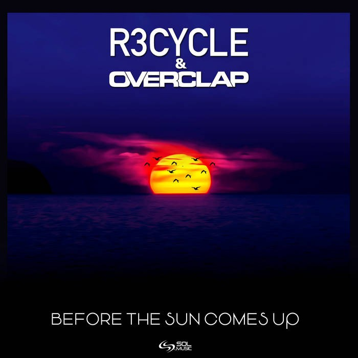 Sol Music - R3CYCLE, OVERCLAP - Before the Sun Comes Up
