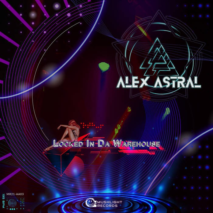 Mushlight Records - ALEX ASTRAL - Locked In Da Warehouse