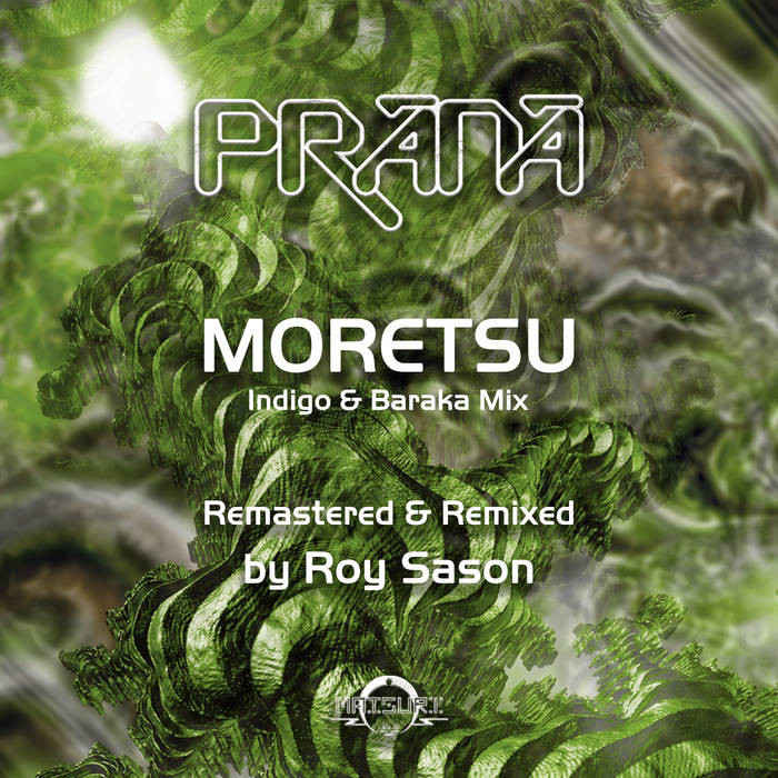 Matsuri Digital - PRANA - Moretsu (Remastered & Remixed by Roy Sason)