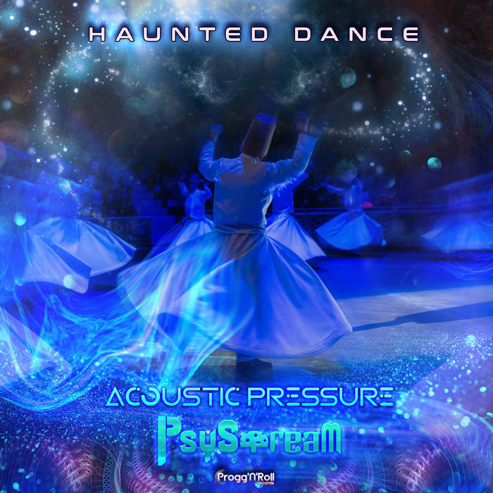 ProggNRoll Records - ACOUSTIC PRESSURE, PSYSTREAM - Haunted Dance