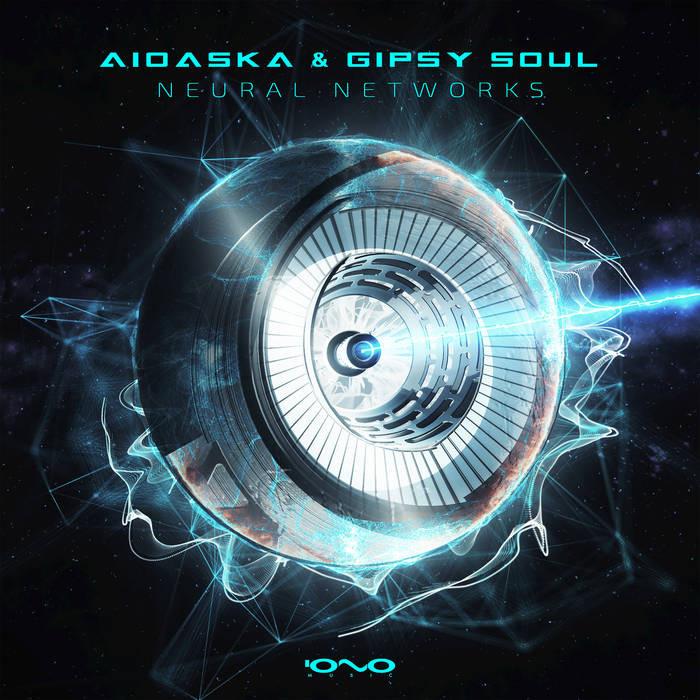 Iono Music - AIOASKA, GIPSY SOUL - Neural Networks