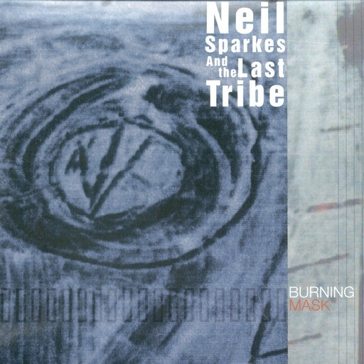 Interchill Records - NEIL SPARKES & THE LAST TRIBE - Burning Mask