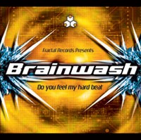 Fractal Records - BRAINWASH - Do You Feel My Hard Beat