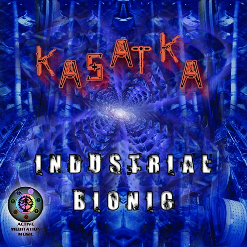 Active Meditation Music - KASATKA - Industrial Bionic - Digital EP
