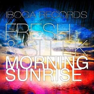Iboga Records - FRESH & SLEEK - Morning Sunrise
