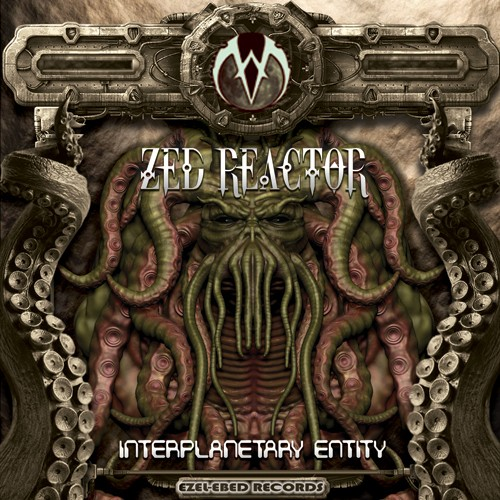 Ezel Ebed Records - ZED REACTOR - Interplanetary Entity