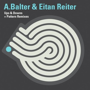 Iboga Records - A. BALTER & EITAN REITER - Ups, Downs and Patterns Remixes