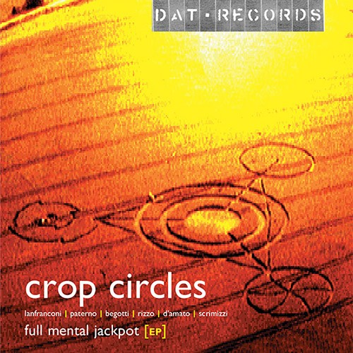 Dat Records - CROP CIRCLES - Full Mental Jackpot EP