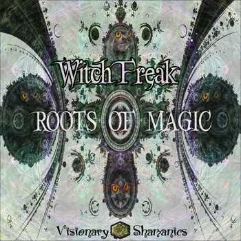 Visionary Shamanics Records - WITCH FREAK - Roots of magic