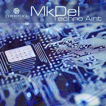 Cyberdelica Records - MKDEL - Techno Aint